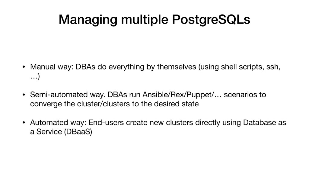 Managing multiple PostgreSQLs • Manual way: DBA...