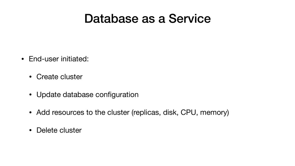 Database as a Service • End-user initiated:  • ...
