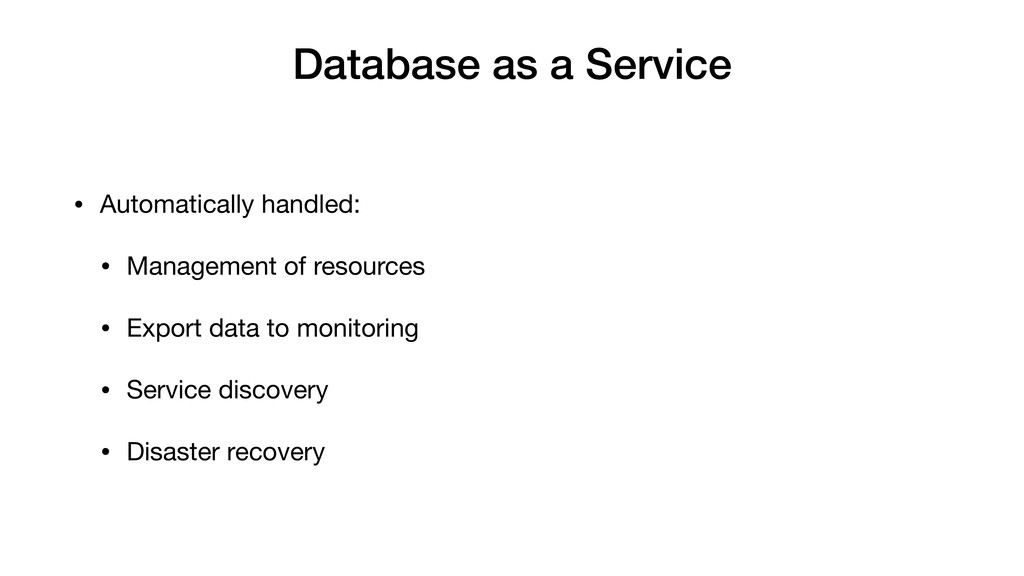 Database as a Service • Automatically handled: ...