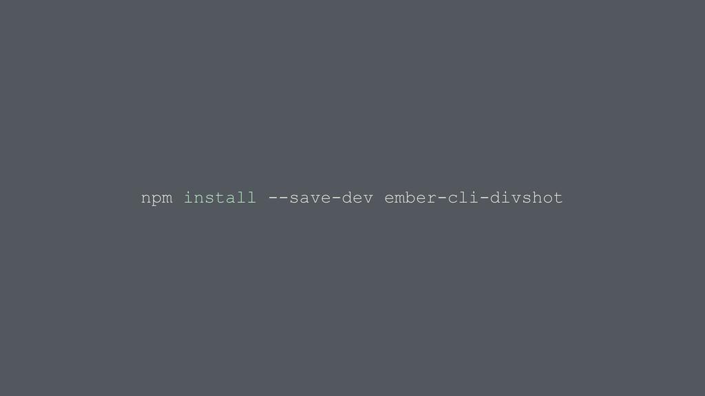 npm install --save-dev ember-cli-divshot