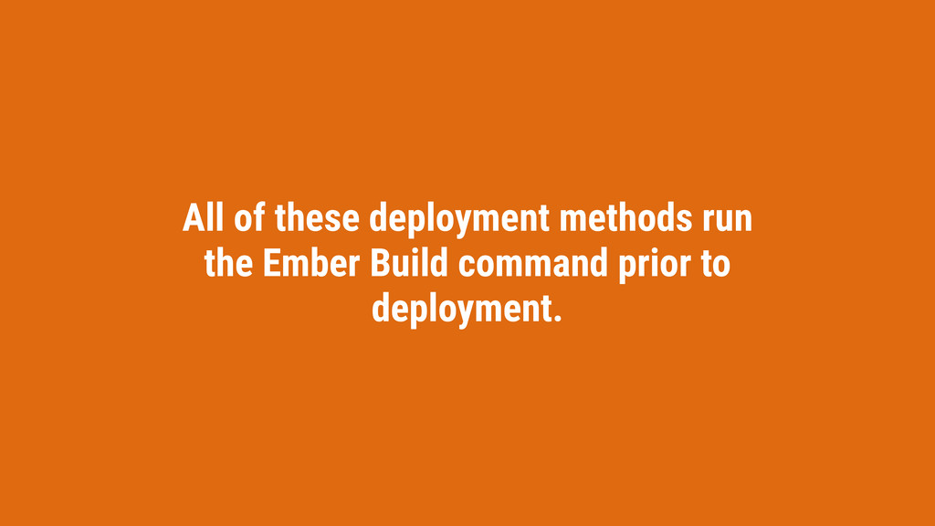 All of these deployment methods run the Ember B...