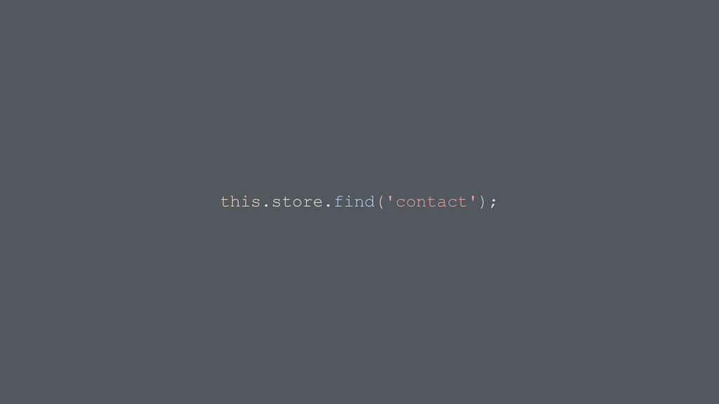 this.store.find('contact');