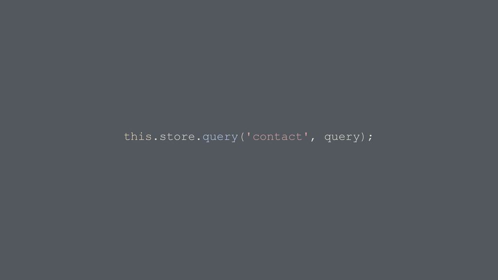 this.store.query('contact', query);