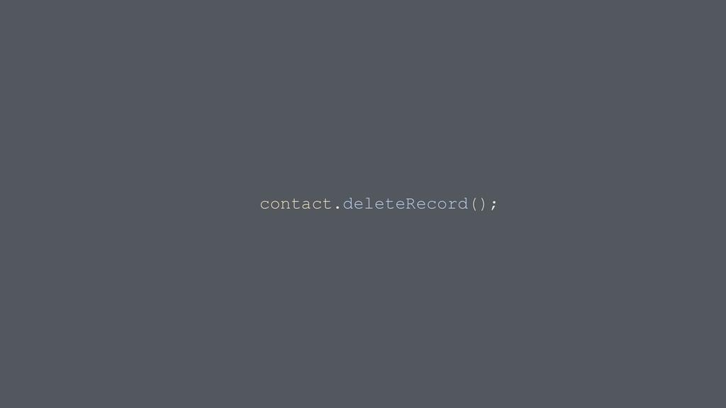 contact.deleteRecord();