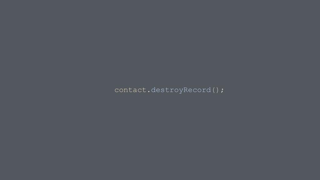 contact.destroyRecord();