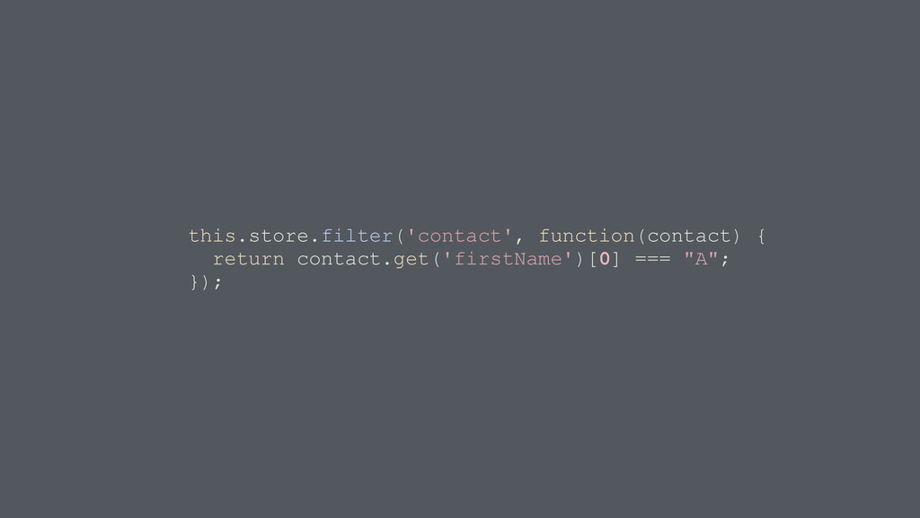 this.store.filter('contact', function(contact) ...