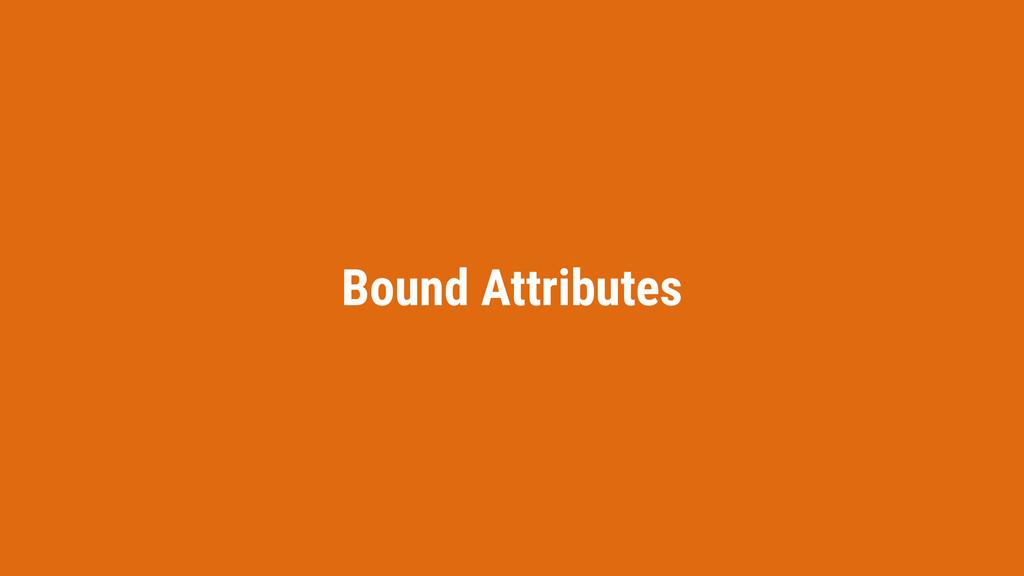Bound Attributes
