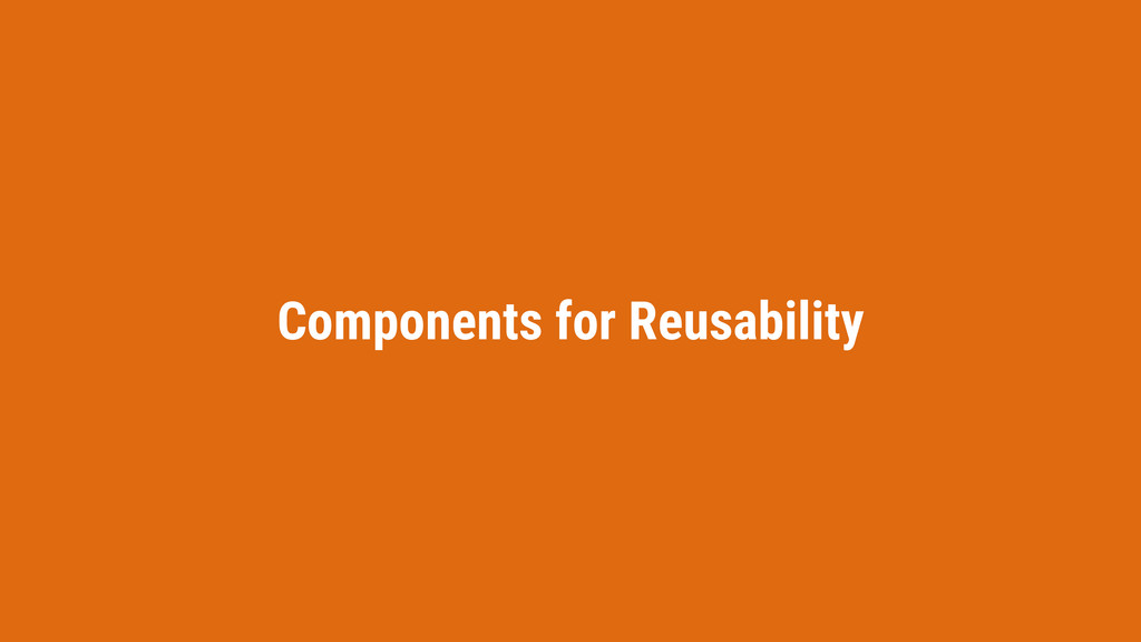 Components for Reusability