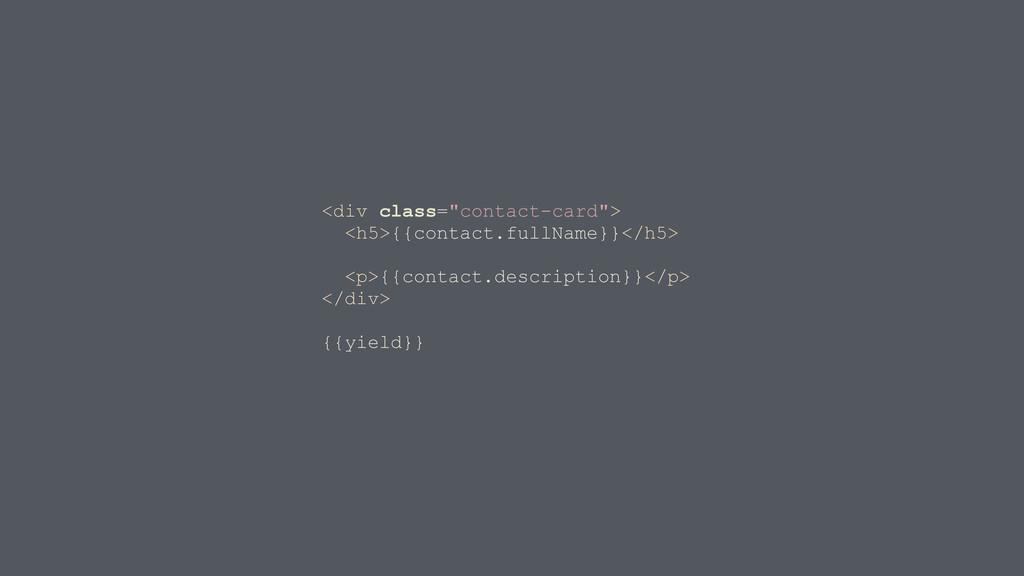 """<div class=""""contact-card""""> <h5>{{contact.fullNa..."""
