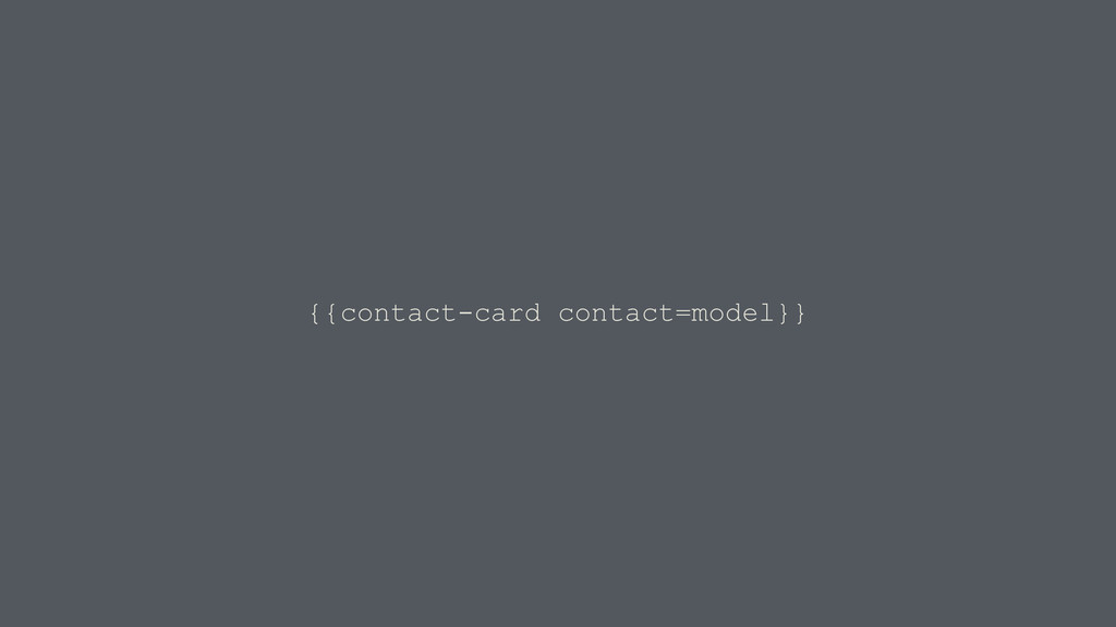 {{contact-card contact=model}}