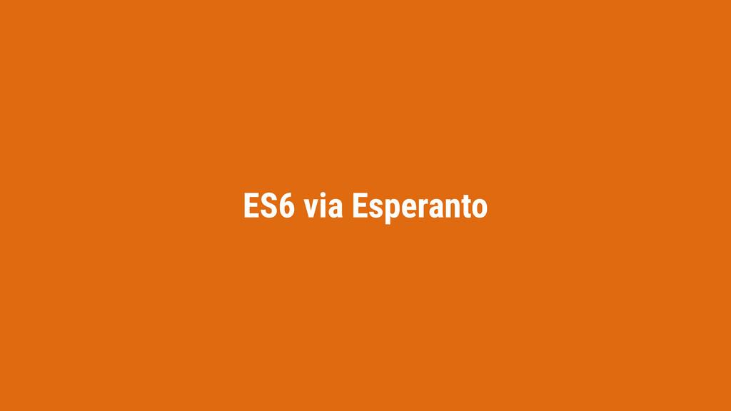 ES6 via Esperanto