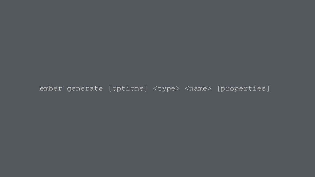 ember generate [options] <type> <name> [propert...