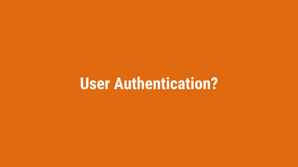 User Authentication?