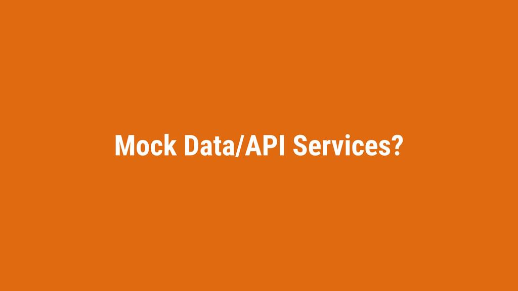 Mock Data/API Services?