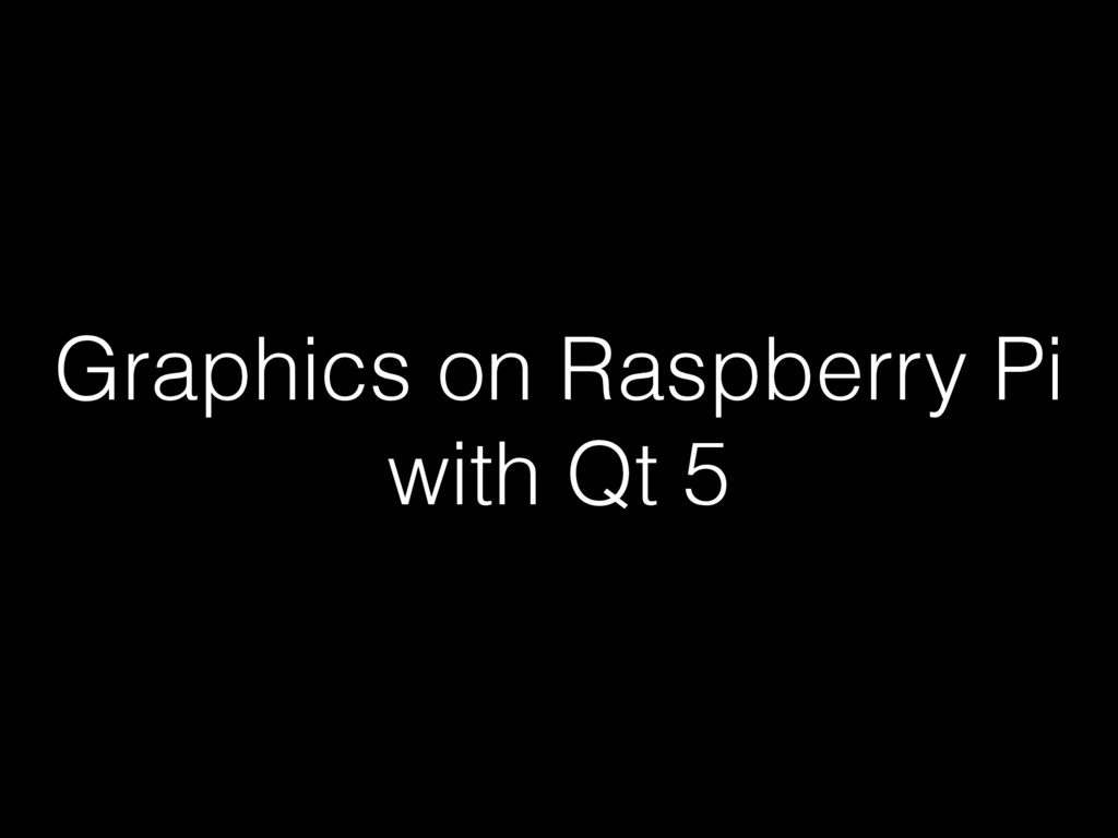 Graphics on Raspberry Pi with Qt 5