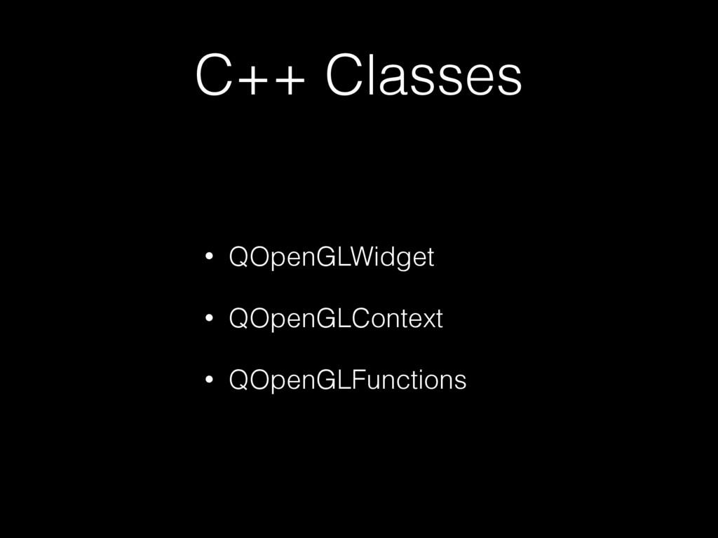 C++ Classes • QOpenGLWidget • QOpenGLContext • ...