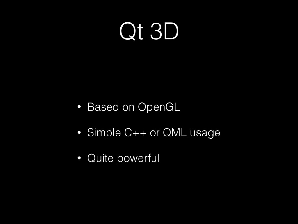 Qt 3D • Based on OpenGL • Simple C++ or QML usa...