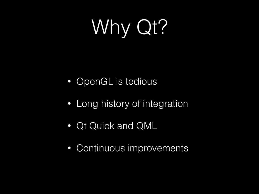 Why Qt? • OpenGL is tedious • Long history of i...