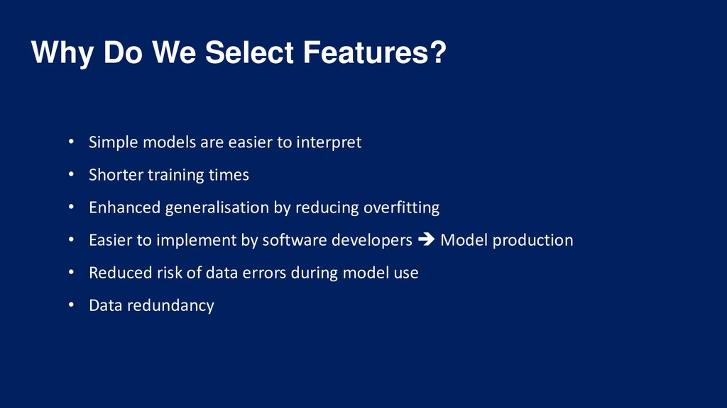 Why Do We Select Features? • Simple models are ...