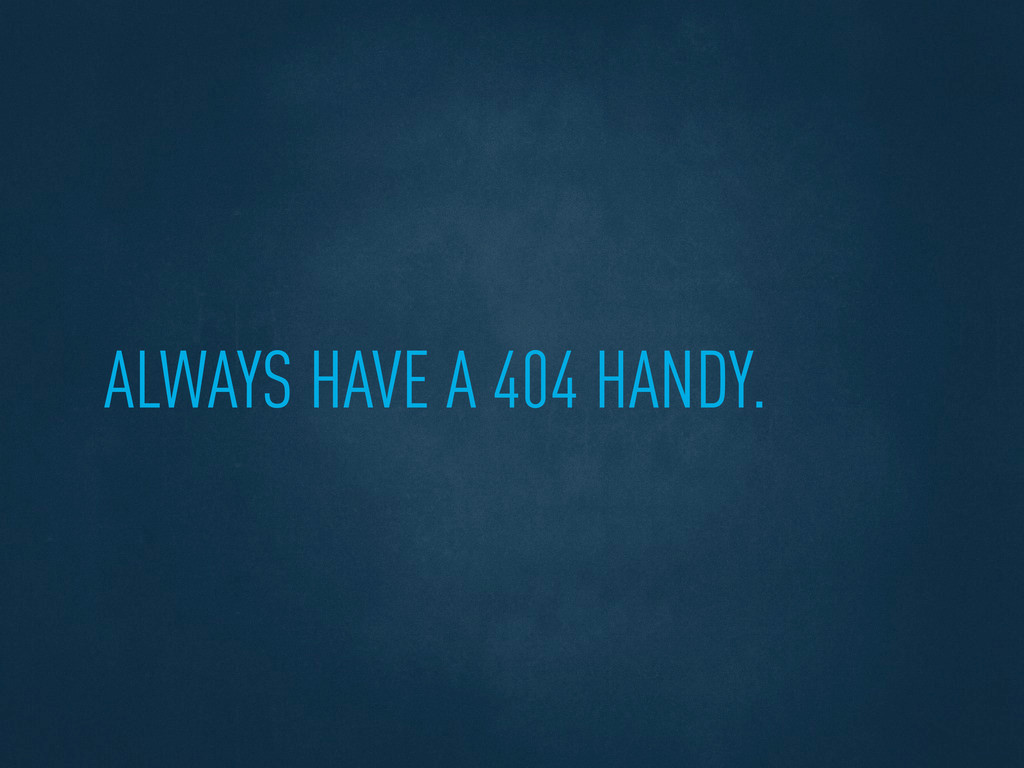ALWAYS HAVE A 404 HANDY.