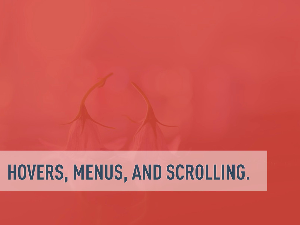 HOVERS, MENUS, AND SCROLLING.