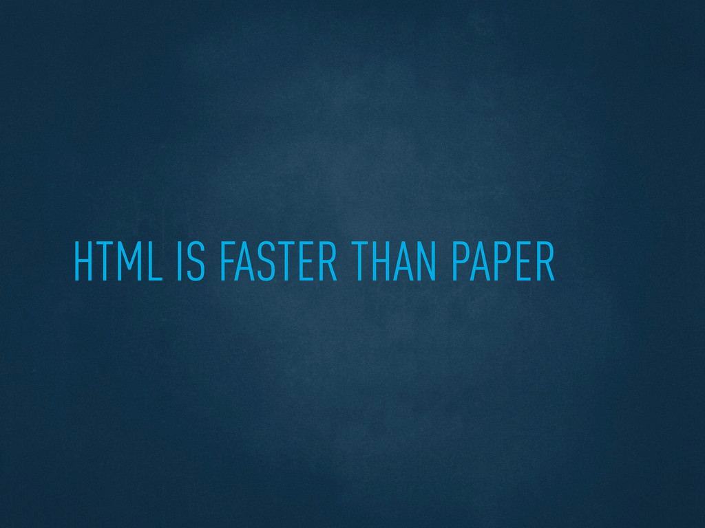 HTML IS FASTER THAN PAPER