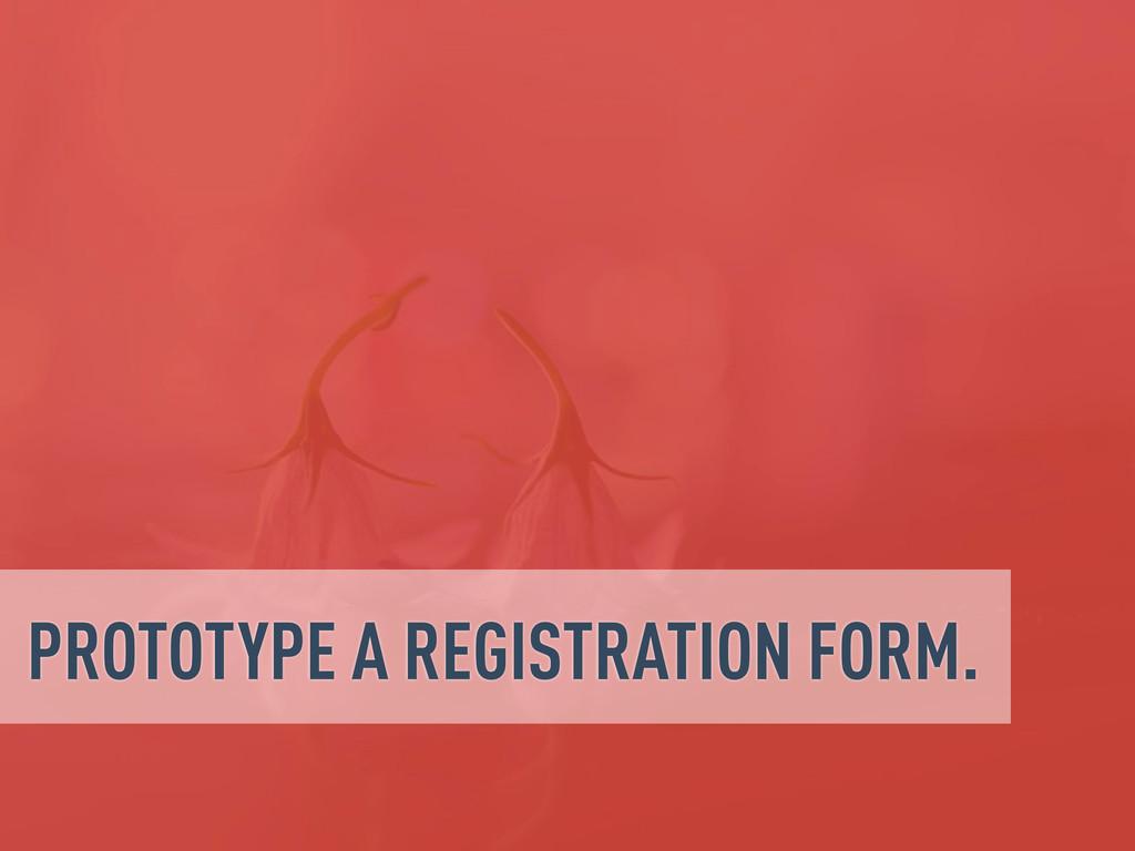 PROTOTYPE A REGISTRATION FORM.