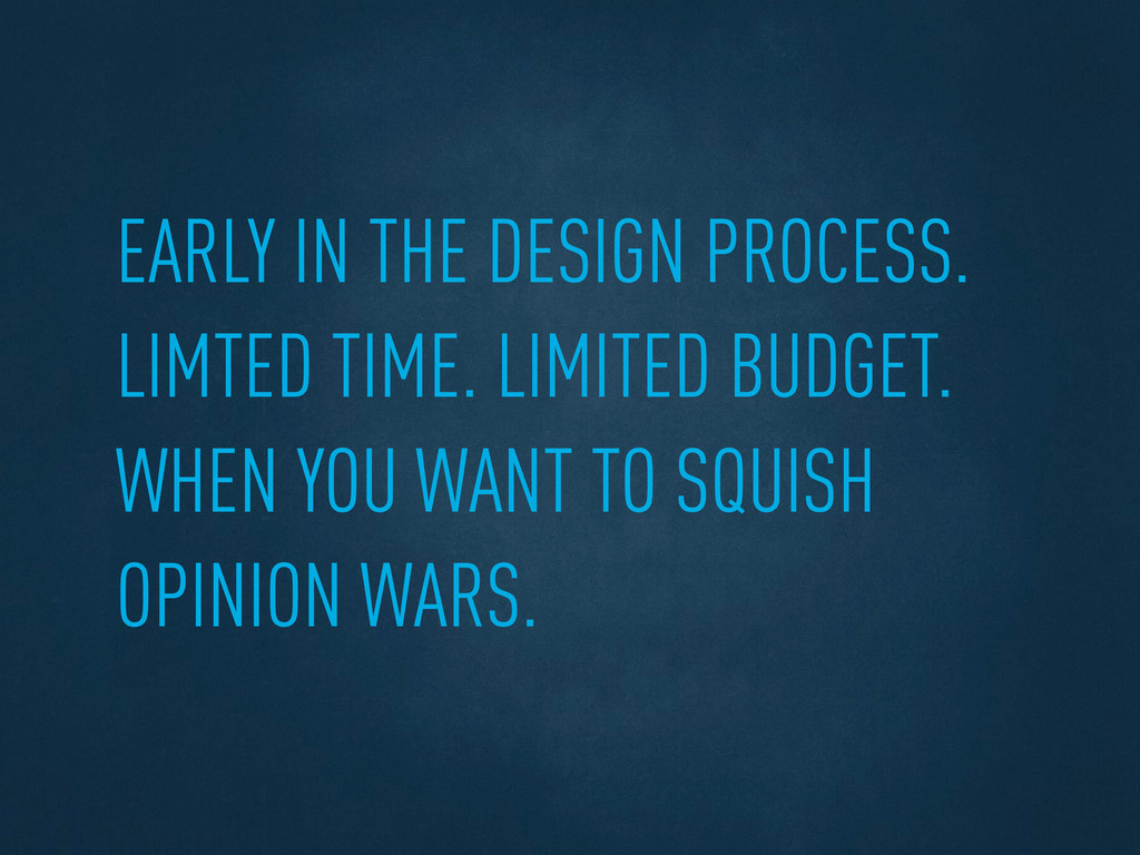 EARLY IN THE DESIGN PROCESS. LIMTED TIME. LIMIT...