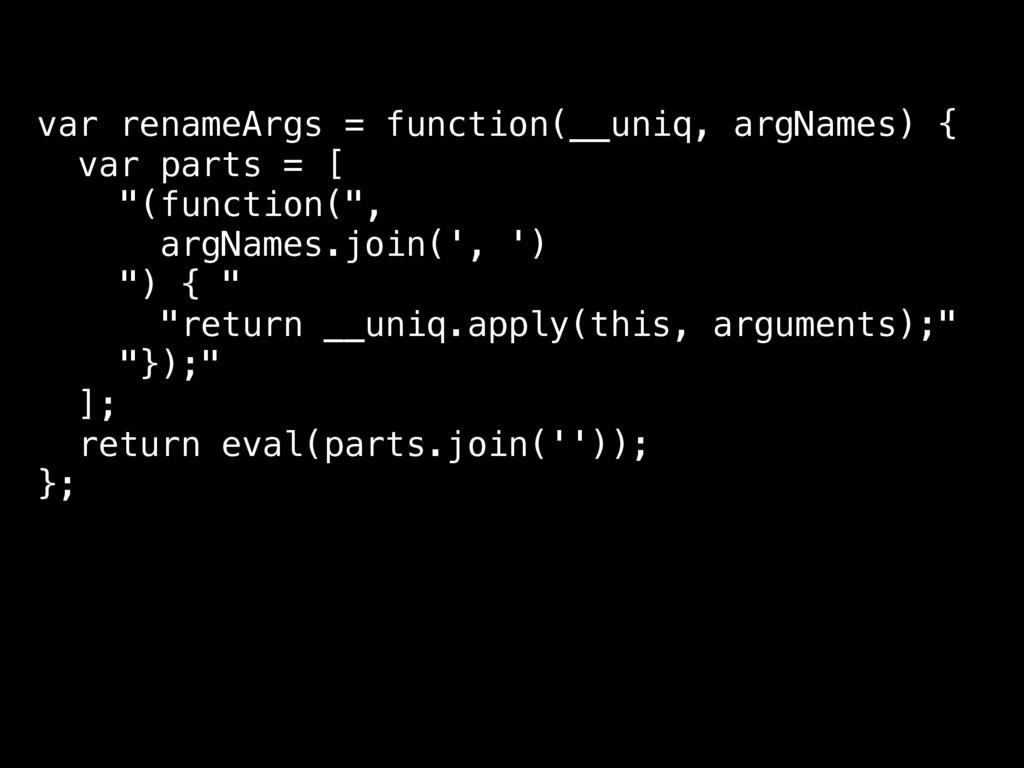 var renameArgs = function(__uniq, argNames) { v...