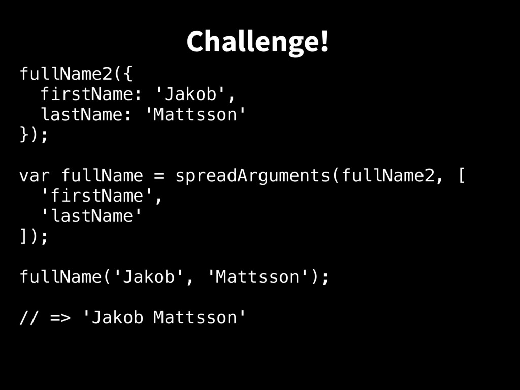 fullName2({ firstName: 'Jakob', lastName: 'Matt...