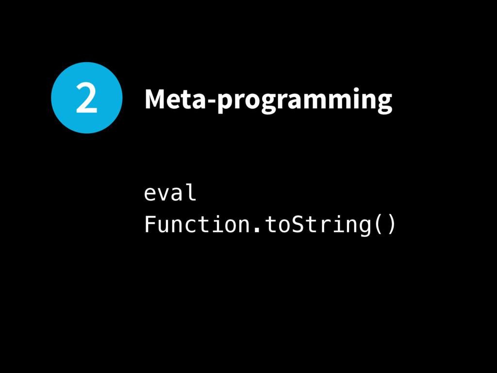 2 Meta-programming eval Function.toString()