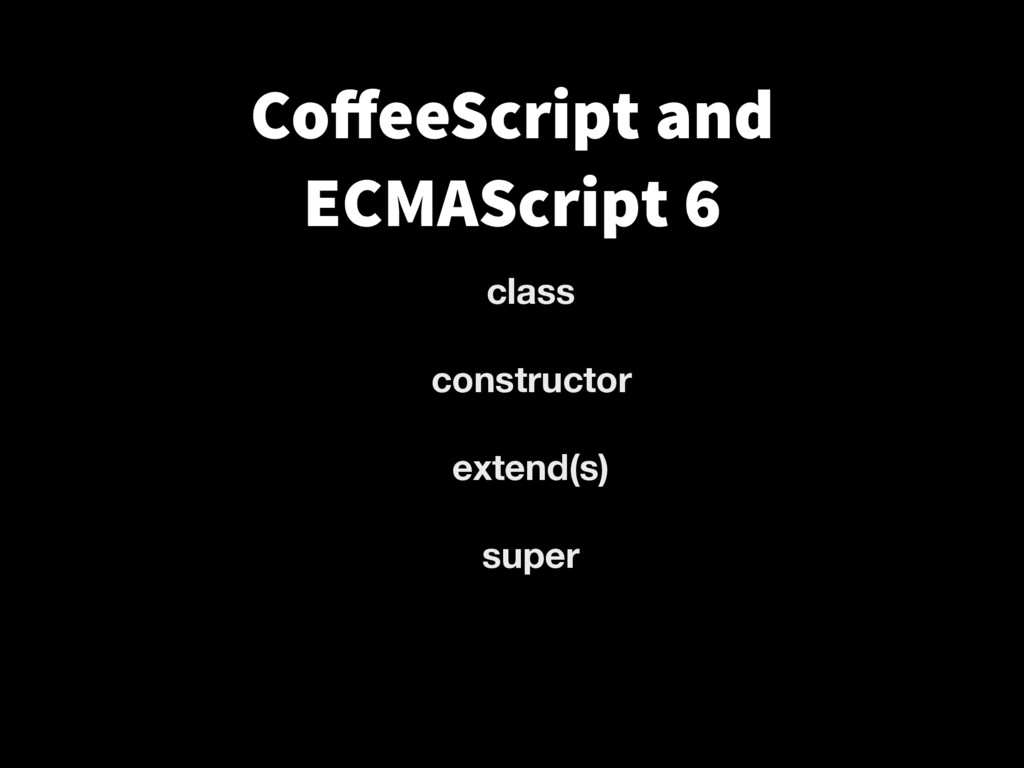class constructor extend(s) super CoffeeScript a...