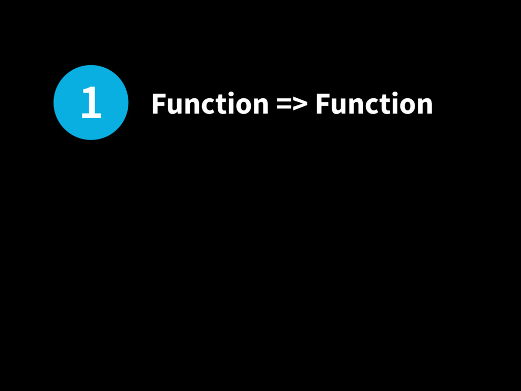 1 Function => Function