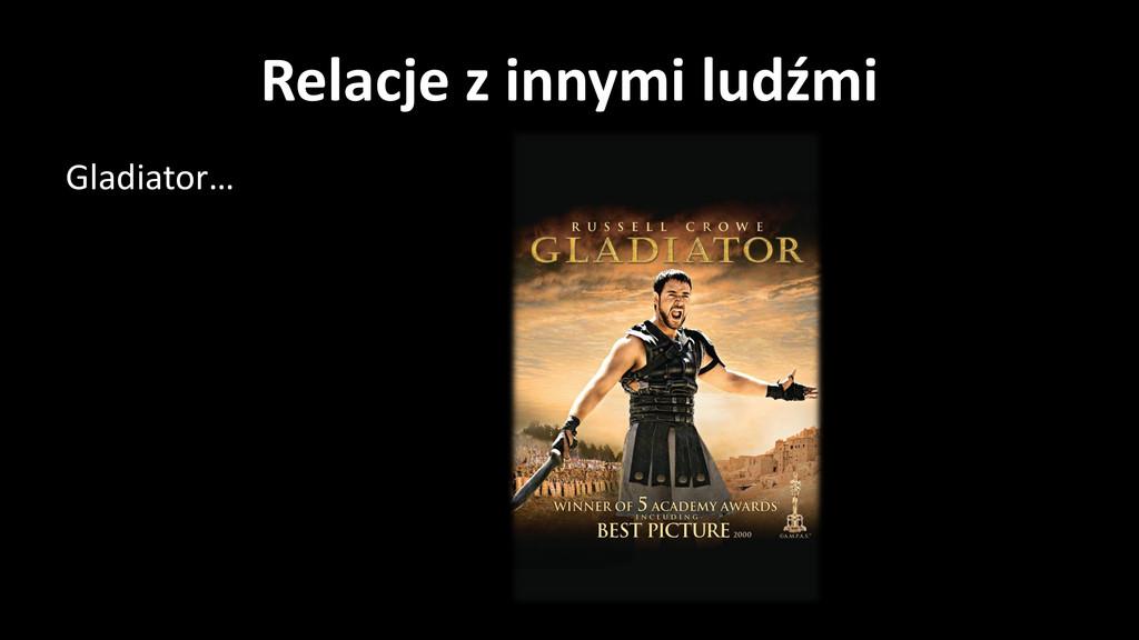 Relacje z innymi ludźmi Gladiator…