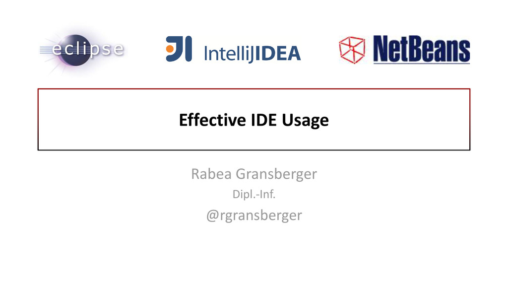 Effective IDE Usage Rabea Gransberger Dipl.-Inf...