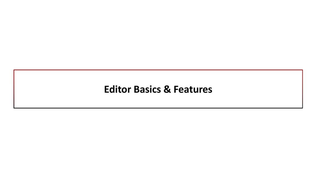 Editor Basics & Features