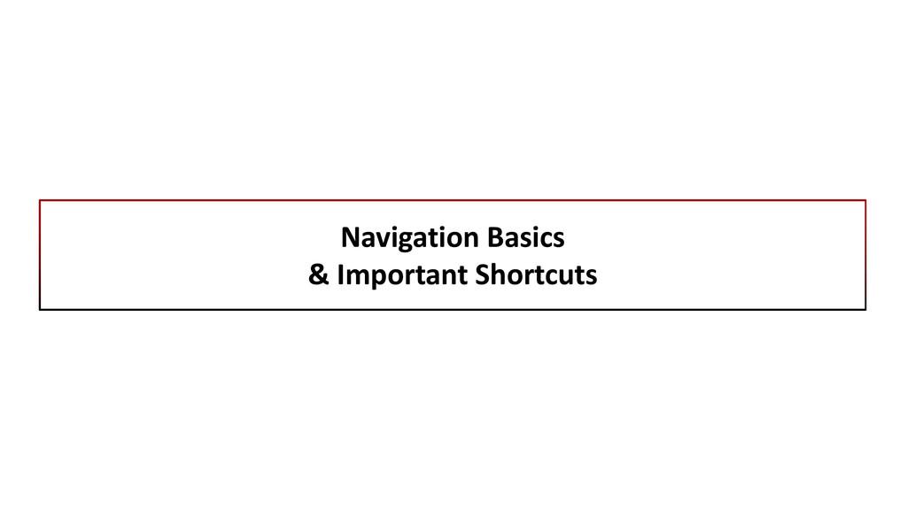 Navigation Basics & Important Shortcuts