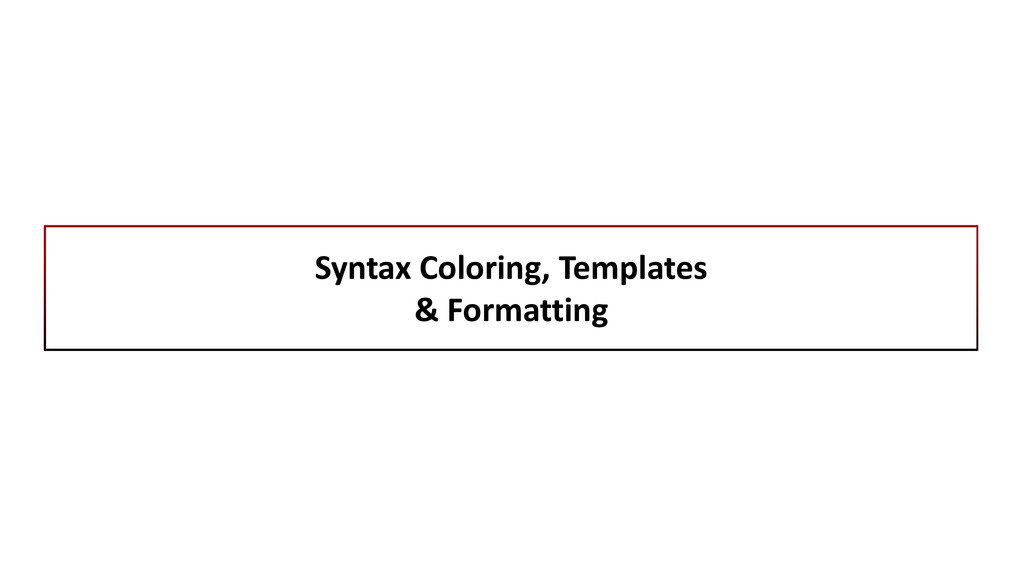 Syntax Coloring, Templates & Formatting
