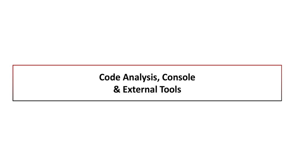 Code Analysis, Console & External Tools