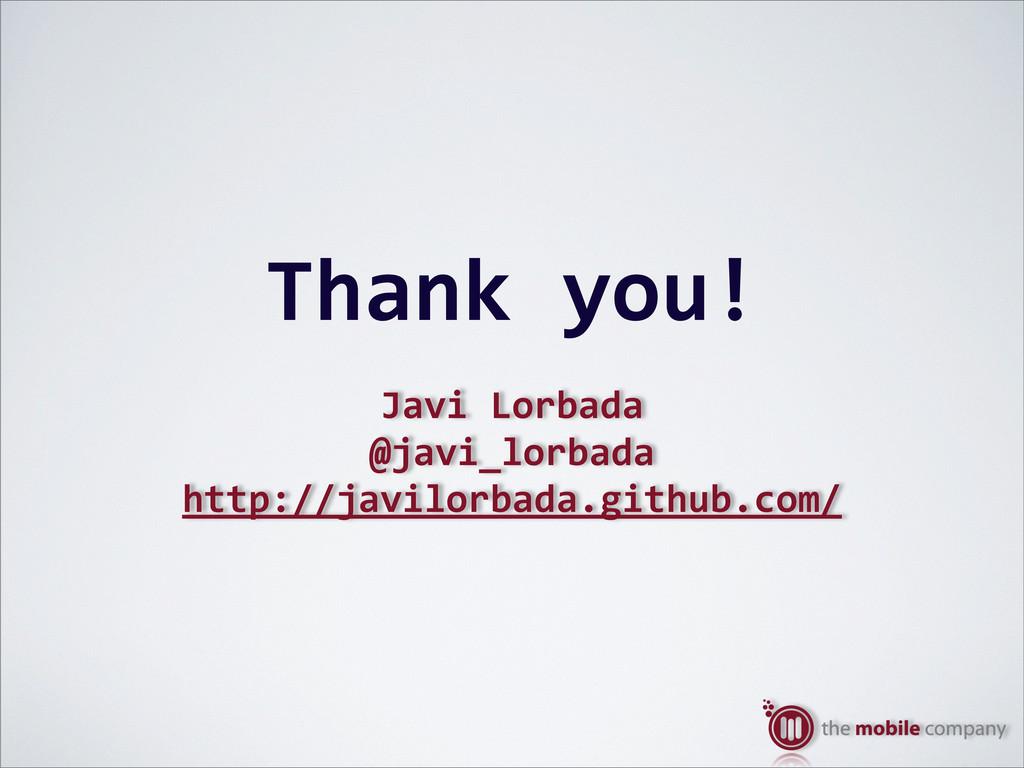 Thank%you! Javi%Lorbada @javi_lorbada http://ja...