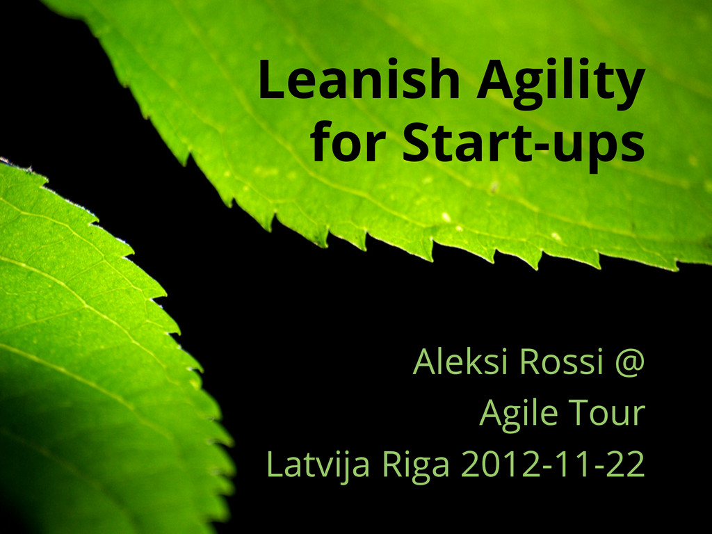 Leanish Agility for Start-ups Aleksi Rossi @ Ag...