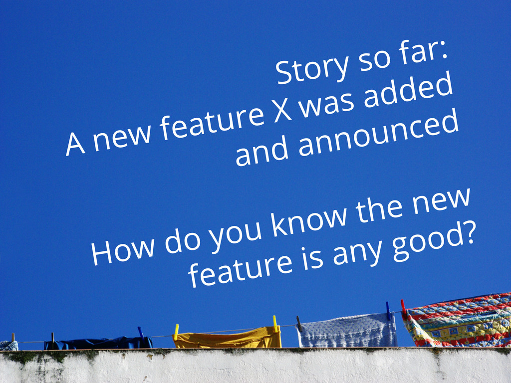 Story so far: A new feature X was added and ann...