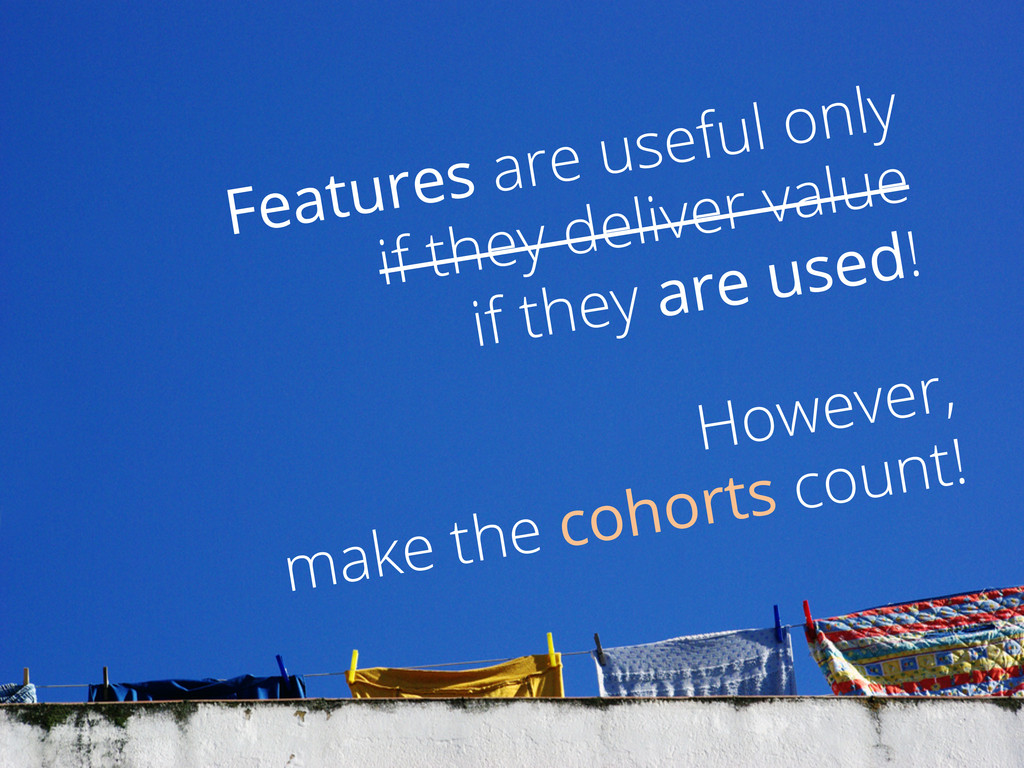 However, make the cohorts count! Features are u...