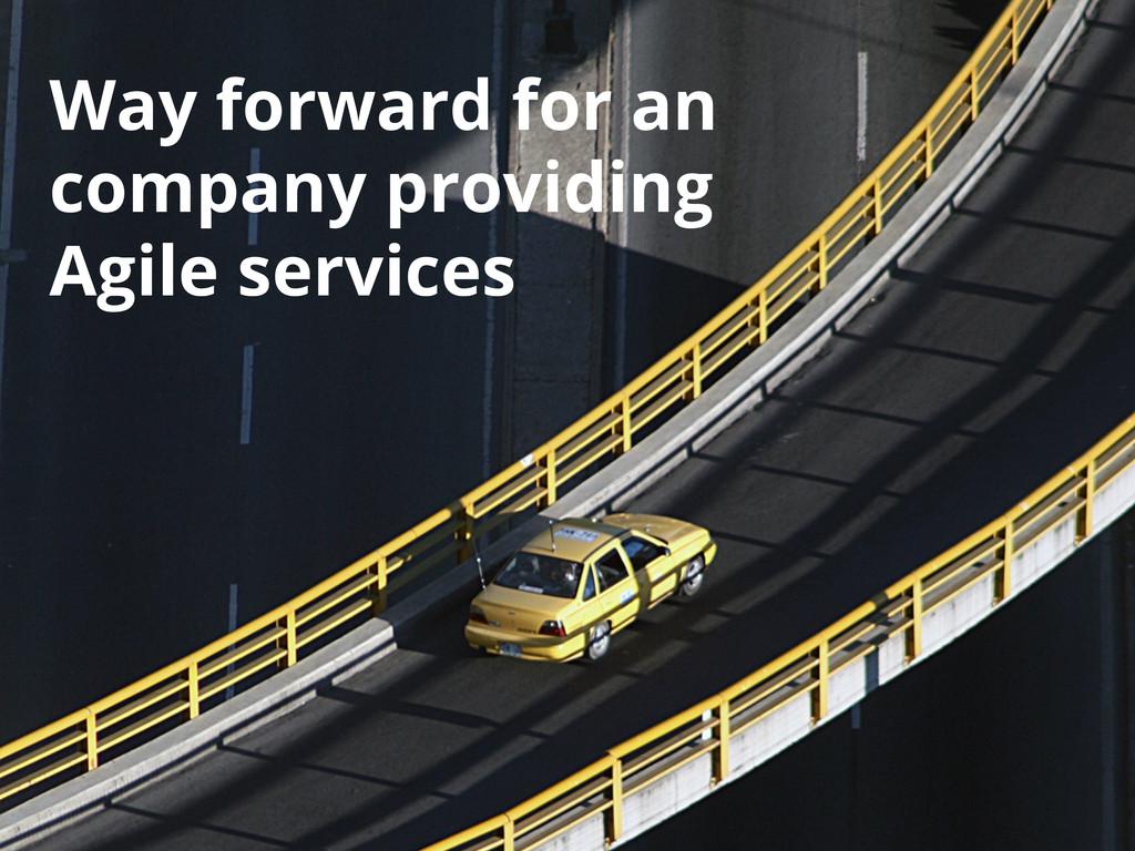 Way forward for an company providing Agile serv...