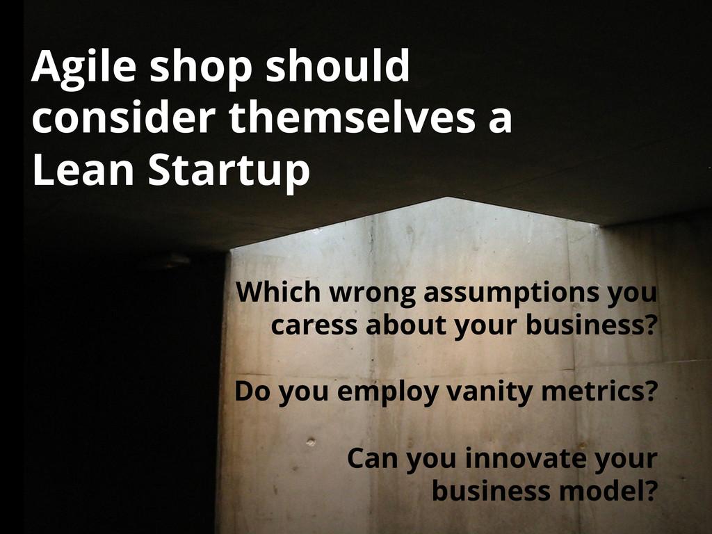 Agile shop should consider themselves a Lean St...