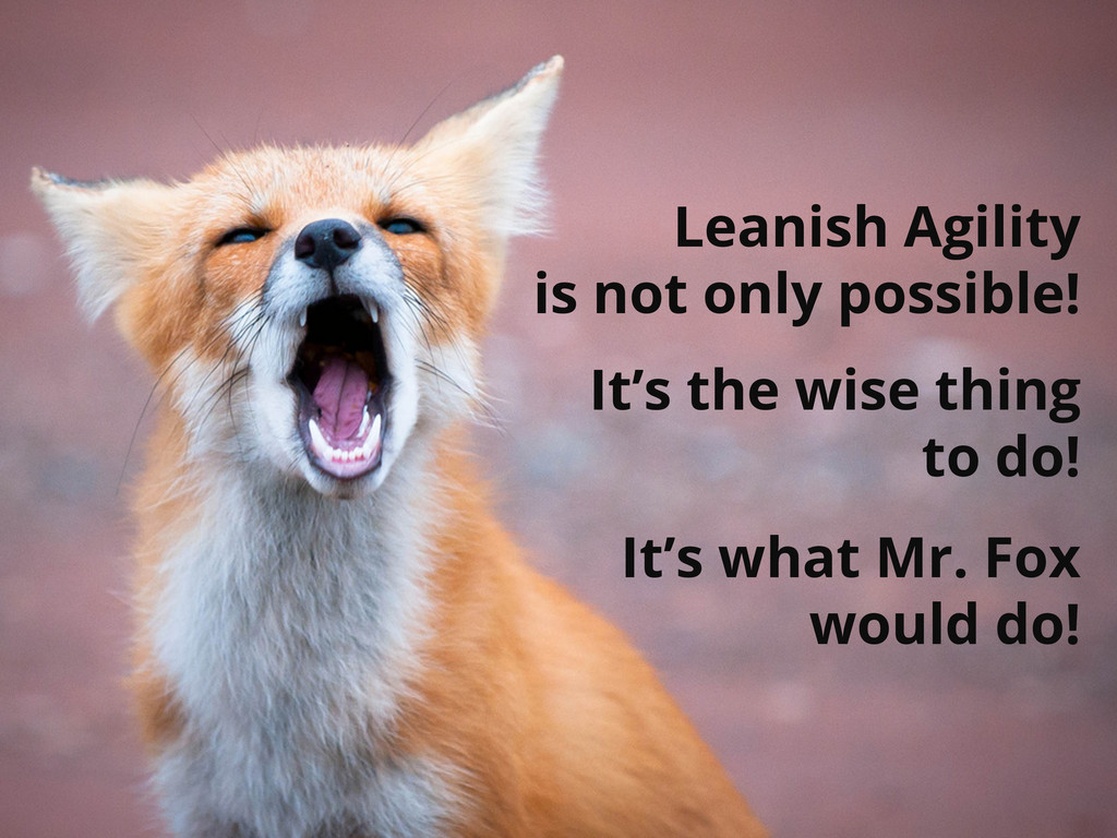 Leanish Agility is not only possible! It's the ...