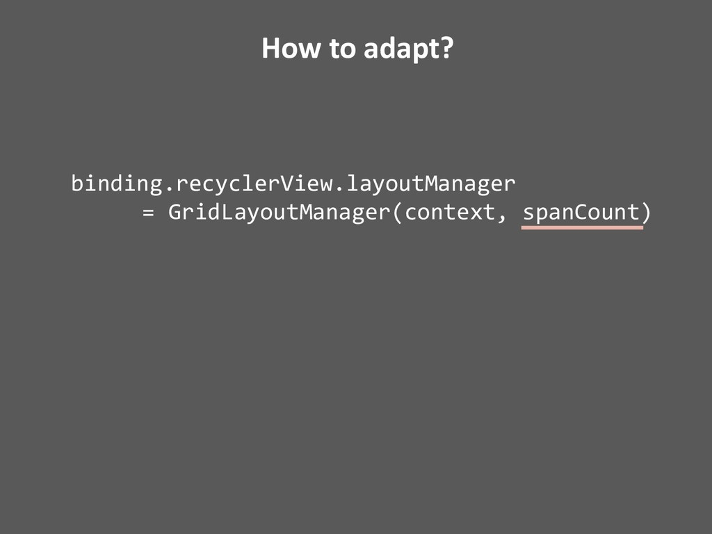 How to adapt? binding.recyclerView.layoutManage...