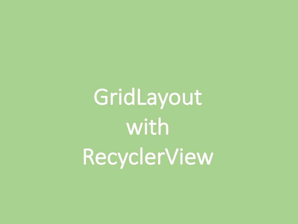 GridLayout with RecyclerView