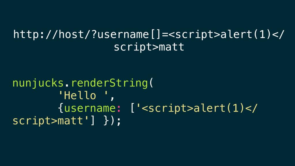 http://host/?username[]=<script>alert(1)</ scri...