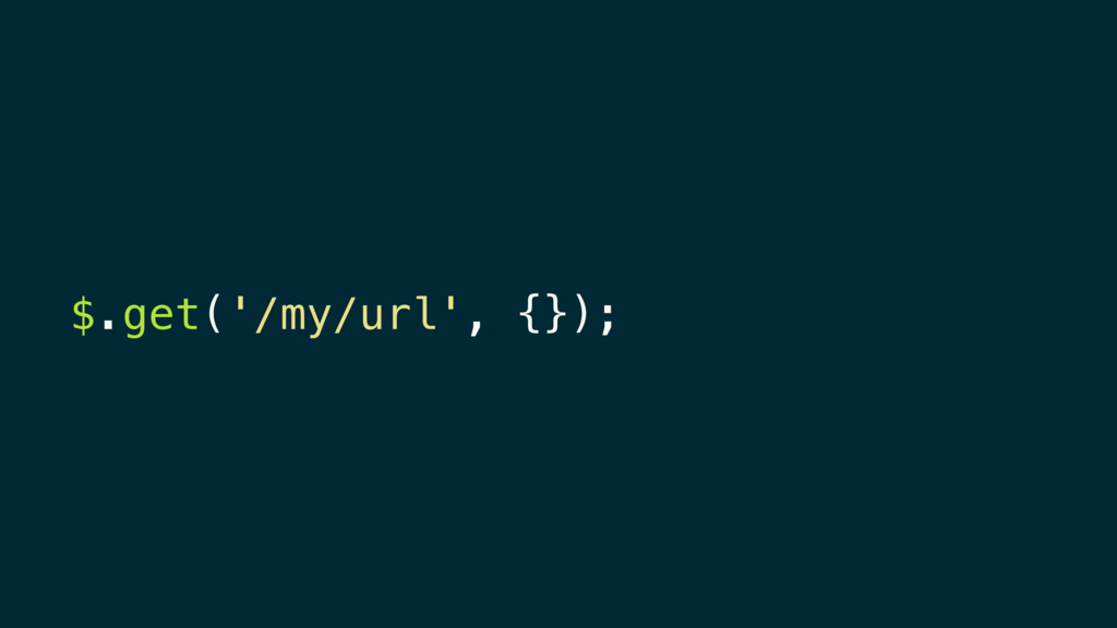 $.get('/my/url', {});